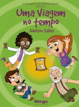 Evangelho em histórias infantis - Volume 3 - Uma viagem no tempo