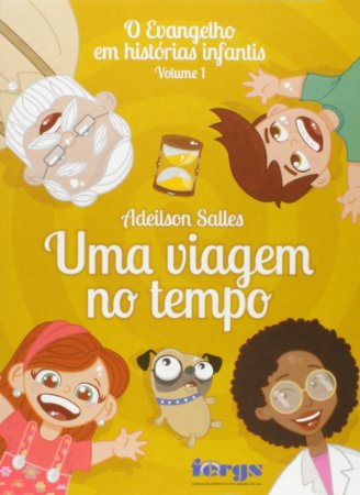 Evangelho em histórias infantis - Volume 1 - Uma viagem no tempo