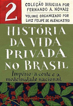 História da Vida Privada no Brasil - Vol.2 (Edição de bolso): Império: a corte e a modernidade nacional