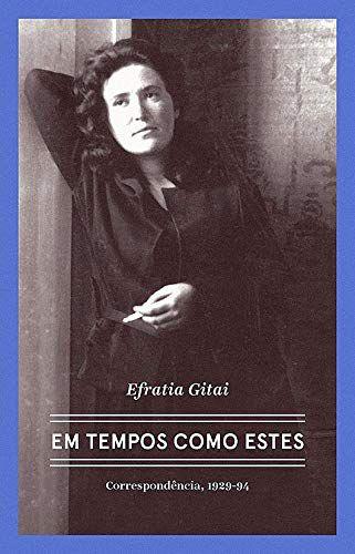 Efratia Gitai – Em tempos como estes: Correspondências 1929-1994