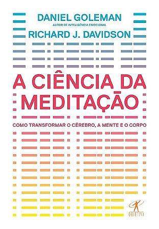 A ciência da meditação - Como transformar o cérebro, a mente e o corpo A ciência da meditação - Como transformar o cérebro, a mente e o corpo