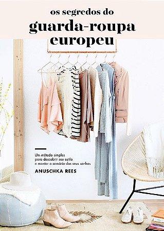 Os segredos do guarda-roupa europeu: Um método simples para descobrir seu estilo e montar o armário dos seus sonhos
