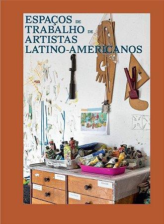 Espaços de trabalho de artistas latino-americanos