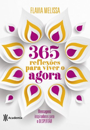365 REFLEXÕES PARA VIVER O AGORA MENSAGENS INSPIRADORAS PARA O DESPERTAR