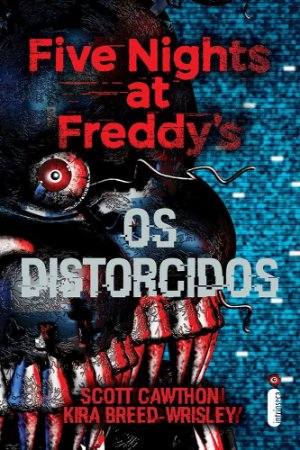 Five Nights at Freddy's. Os Distorcidos. Five Nights at Freddy's - Volume 2: (Série Five nights at Freddy's vol. 2)