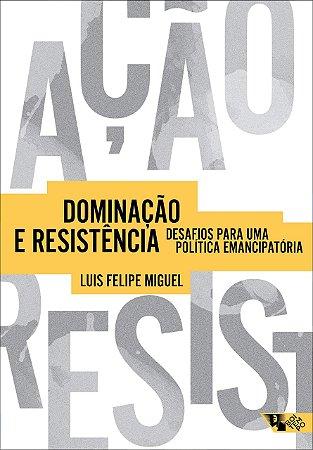 Dominação e Resistência: desafios para uma política emancipatória