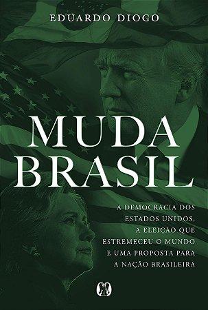 Muda Brasil: A democracia dos Estados Unidos, a eleição que estremeceu o mundo e uma proposta para a nação brasileira