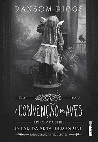 A Convenção Das Aves (série O Lar Da Srta. Peregrine Para Crianças Peculiares Vol. 5)