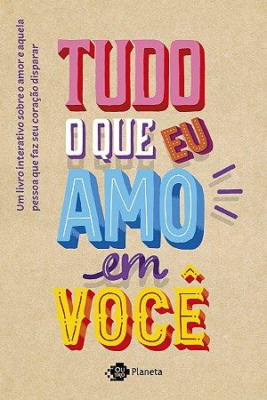 Tudo o que eu amo em você: Um livro interativo sobre o amor e aquela pessoa que faz seu coração disparar