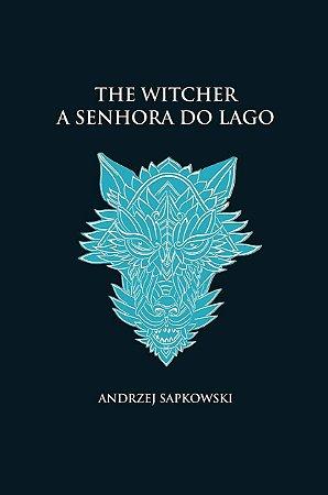 A senhora do lago - The Witcher - A saga do bruxo Geralt de Rívia