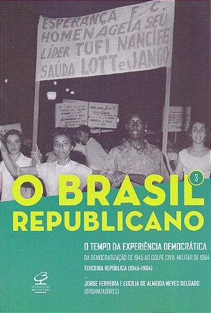 O Brasil Republicano: O tempo da experiência democrática – Da democratização de 1945 ao golpe civil-militar de 1964 – Terceira República (1945-1964)