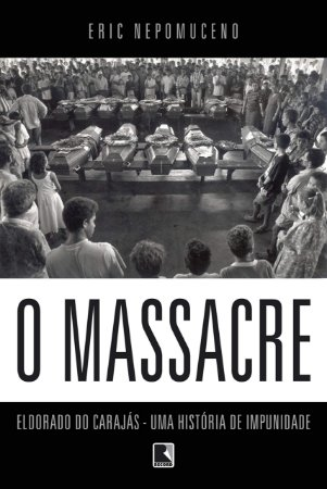 O massacre: Eldorado do Carajás - uma história de impunidade