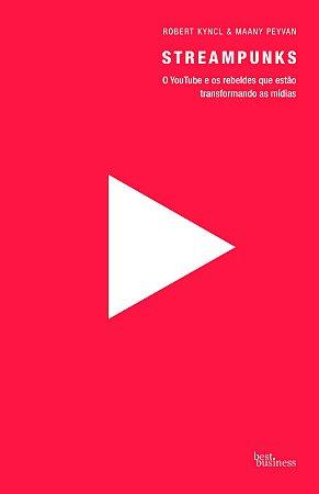 Streampunks: O YouTube e os rebeldes que estão transformando as mídias