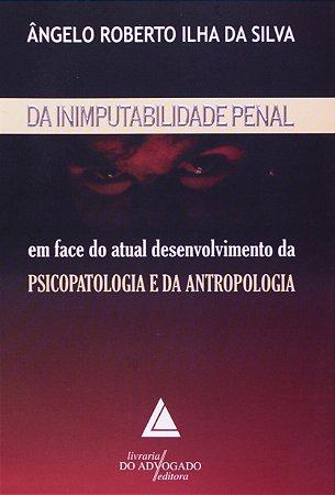 Da Inimputabilidade Penal. Em Face Do Atual Desenvolvimento Da Psicopatologia E Da Antropologia