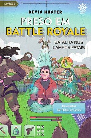 Preso em Battle Royale: Batalha nos Campos Fatais – Uma aventura não oficial de Fortnite (Vol. 1)