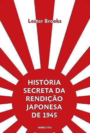 História secreta da rendição japonesa de 1945: Fim de um império milenar
