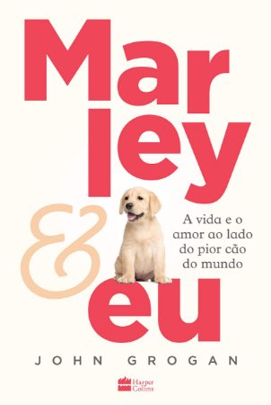Marley & eu: A vida e o amor ao lado do pior cão do mundo