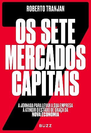 Os sete mercados capitais: a jornada para levar a sua empresa a atingir o estado de graça da nova economia