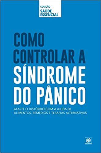 Coleção Saúde Essencial - Como Controlar a Síndrome do Pânico