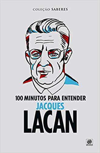 Coleção saberes - 100 minutos para entender Jacques Lacan