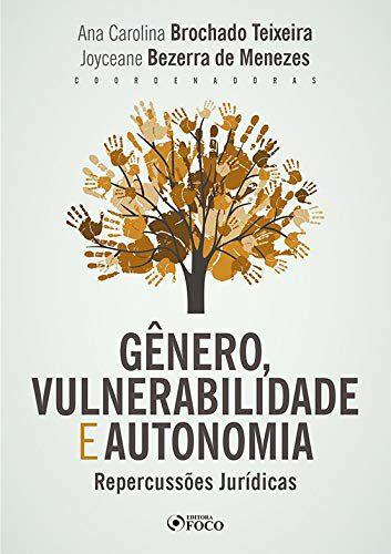 GÊNERO, VULNERABILIDADE E AUTONOMIA: REPERCUSSÕES JURÍDICAS - 1ª ED - 2020