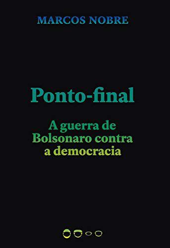 Ponto-final: A guerra de Bolsonaro contra a democracia