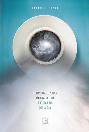 Tempestade numa xícara de chá: A física do dia a dia