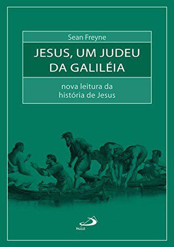 Jesus, um Judeu da Galiléia: Nova Leitura da História de Jesus