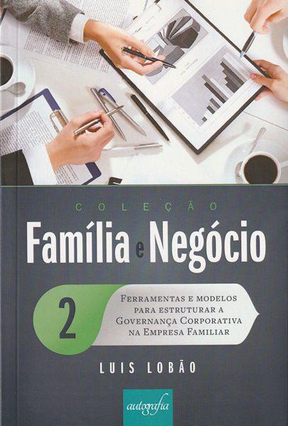 Coleção Família e Negócio - Volume 2: Ferramentas e modelos para estruturar a Governança Corporativa na Empresa Familiar