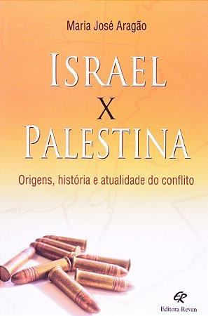 Israel X Palestina. Origens, História e Atualidade do Conflito
