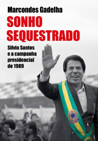 Sonho sequestrado: Silvio Santos e a campanha presidencial de 1989
