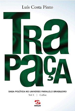 Trapaça. Volume 1 Collor: saga política no universo paralelo brasileiro