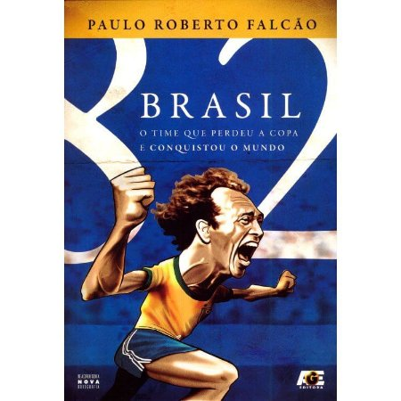 Brasil – O Time Que Perdeu A Copa e Conquistou O Mundo