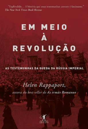 Em meio à revolução: As testemunhas da queda da Rússia imperial