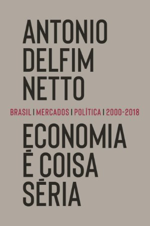 Economia é coisa séria: Brasil, mercados, política (2000-2018)