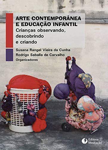 ARTE CONTEMPORÂNEA E EDUCAÇÃO INFANTIL:: CRIANÇAS OBSERVANDO, DESCOBRINDO E CRIANDO