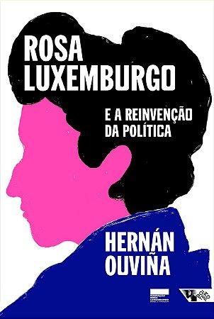 Rosa Luxemburgo e a reinvenção da política
