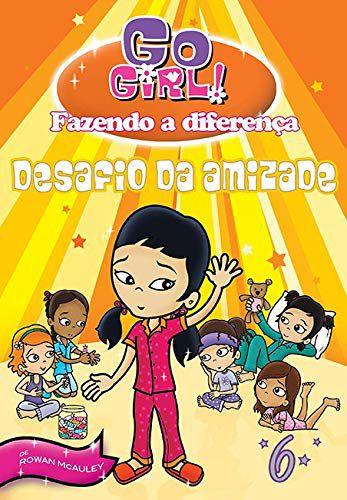 Go Girl Fazendo A Diferença 06 - Desafio Da Amizade