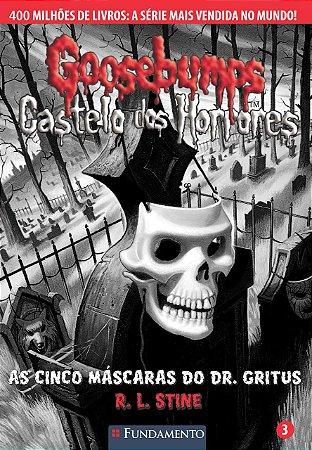 Goosebumps Castelo Dos Horrores 03 - As Cinco Máscaras Do Dr. Gritus