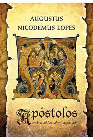 Apóstolos: a verdade bíblica sobre o ministério apostólico
