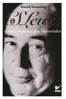 O Mais Relutante Dos Convertidos - C. S. Lewis