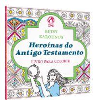 HEROÍNAS DO ANTIGO TESTAMENTO (LIVRO PARA COLORIR)