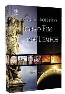 GUIA PROFÉTICO PARA O FIM DOS TEMPOS
