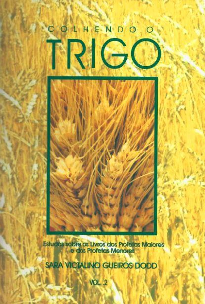 Colhendo o Trigo - Vol. 2 - Estudos sobre os Livros dos Profetas Maiores e dos Profetas Menores