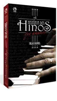 A HISTÓRIA DOS HINOS QUE AMAMOS