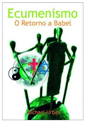 Ecumenismo - o Retorno a Babel
