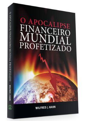 O Apocalipse Financeiro Mundial Profetizado