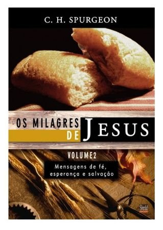 Milagres de Jesus, Os - vol. 2 - Spurgeon
