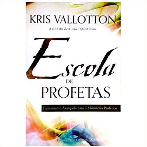 ESCOLA DE PROFETAS TREINAMENTO AVANÇADO PARA O MINISTERIO PROFETICO - KRIS VALLOTTON
