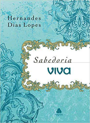 SABEDORIA VIVA - DEVOCIONAL HERNANDES DIAS LOPES